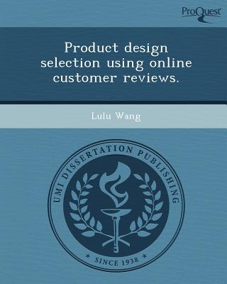 Proquest, Umi Dissertation Publishing Product Design Selection Using Online Customer Reviews. by Wang, Lulu [Paperback] at Sears.com
